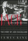 Jack: A life with writers : the story of Jack McClelland - James King