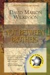 Not Between Brothers - DavidMarion Wilkinson, Scheik William, Don Graham