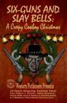 Six-guns and Slay Bells: A Creepy Cowboy Christmas - James Reasoner, L.J. Washburn, Robert J Randisi, Western Fictioneers, Troy D. Smith, Matthew P. Mayo, C. Courtney Joyner, Larry D. Sweazy, Douglas Hirt, Cheryl Pierson