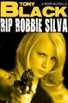 RIP Robbie Silva: A Novella - Tony Black