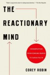 The Reactionary Mind: Conservatism from Edmund Burke to Sarah Palin - Corey Robin