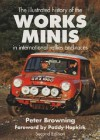 The Works Minis: The International History of Competition Minis - P. Browning
