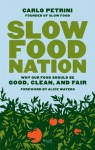 Slow Food Nation: Why Our Food Should Be Good, Clean, and Fair - Carlo Petrini, Clara Furlan, Jonathan Hunt, Alice Waters