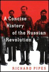 Concise History Of The Russian Revolution, A - Richard Pipes