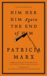 Him Her Him Again The End of Him - Patricia Marx
