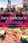 Decadence: An Annotated Anthology - Jane Desmarais, Chris Baldick