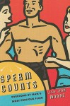 Sperm Counts: Overcome by Man's Most Precious Fluid - Lisa Moore