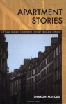 Apartment Stories: City and Home in Nineteenth-Century Paris and London - Sharon Marcus