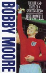 Bobby Moore: The Life and Times of A Sporting Hero - Jeff Powell