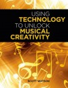 Using Technology to Unlock Musical Creativity - Scott Watson