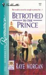 Betrothed to the Prince - Raye Morgan