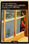 El hombre que miraba pasar los trenes - Georges Simenon