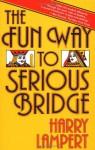 The Fun Way to Serious Bridge - Harry Lampert