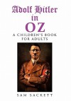 Adolf Hitler in Oz: A Children's Book for Adults - Sam Sackett