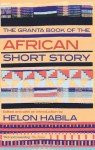 The Granta Book of the African Short Story - Chimamanda Ngozi Adichie, Helon Habila, Fatou Diome, E.C. Osondu