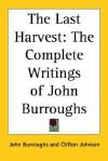 The Last Harvest: The Complete Writings of John Burroughs - John Burroughs
