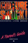 Culture Shock! Successful Living Abroad: A Parent's Guide - Robin Pascoe