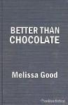 Better Than Chocolate - Melissa Good