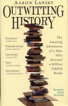 Outwitting History: The Amazing Adventures of a Man Who Rescued a Million Yiddish Books - Aaron Lansky