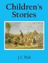 Children's Stories - J.C. Ryle