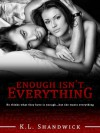 Enough Isn't Everything - K.L. Shandwick