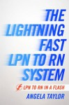 The Lightening Fast LPN to RN System: LPN to RN in a Flash - Angela Taylor