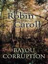Bayou Corruption - Robin Caroll
