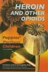 Heroin and Other Opioids: Poppies' Perilous Children - E.J. Sanna