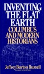 Inventing the Flat Earth: Columbus and Modern Historians - Jeffrey Burton Russell