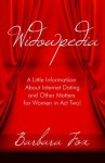 Widowpedia: A Little Information About Internet Dating and Other Matters for Women in Act Two! - Barbara Fox