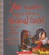 You Wouldn't Want to Live in a Medieval Castle!: A Home You'd Rather Not Inhabit (Library) - Jacqueline Morley, David Antram