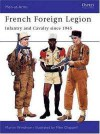 French Foreign Legion: Infantry and Cavalry since 1945 - Martin Windrow