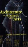 Architecture: As a Synthesis of the Arts - Rudolf Steiner