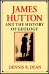 James Hutton And The History Of Geology - Dennis R. Dean
