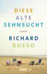 Diese alte Sehnsucht - Richard Russo, Dirk van Gunsteren