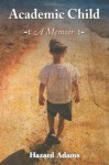 Academic Child: A Memoir - Hazard Adams