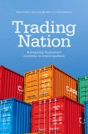 Trading Nation: Advancing Australia's Interests in World Markets - Mike Adams, Nicholas Brown, Ron Wickes