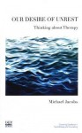 Our Desire of Unrest: Thinking about Therapy - Michael Jacobs