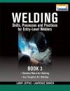 Welding Skills, Processes and Practices for Entry-Level Welders, Book 3 - Larry Jeffus, Lawrence Bower