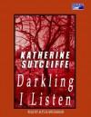 Darkling I Listen - Katherine Sutcliffe, Alyssa Bresnahan