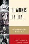 The Wounds That Heal: Heroism and Human Development - Judith A. Schwartz, Richard B. Schwartz