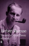Towards a Critical Theory of Society (Collected Papers of Herbert Marcuse) - Herbert Marcuse, Douglas M. Kellner, Jürgen Habermas