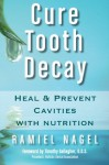 Cure Tooth Decay: Heal and Prevent Cavities with Nutrition - Ramiel Nagel