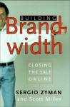 Building Brandwidth: Closing the Sale Online - Sergio Zyman, Scott Miller