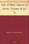 Life of Mary Queen of Scots, Volume II (of 2) - Henry Glassford Bell