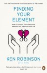Finding Your Element: How to Discover Your Talents and Passions and Transform Your Life - Ken Robinson