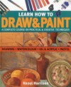 Learn How to Draw & Paint: A Complete Course on Practical & Creative Techniques: Drawing, Watercolor, Oil & Acrylic, and Pastel - Hazel Harrison