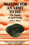Waiting for an Army to Die: The Tragedy of Agent Orange - Fred A. Wilcox
