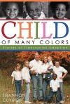 Child of Many Colors: Stories of LDS Transracial Adoption - Shannon Guymon