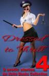 Dressed to Thrill Volume Four - Three sexy uniform and dressing up stories - C Cyanne, Sadie Wolf, Tara S Nicols